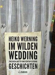 Im wilden Wedding: Zwischen Ghetto und Gentrifizierung