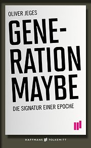 Generation Maybe: Die Signatur einer Epoche