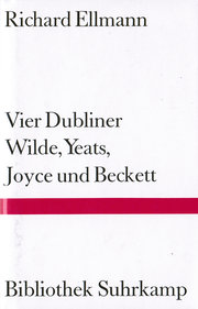 Vier Dubliner. Wilde, Yeats, Joyce und Beckett.