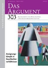 Das Argument 303 : Aneignungskämpfe in Geschlechterverhältnissen  Zeitschrift für Philosophie und Sozialwissenschaften