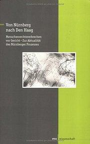 Von Nürnberg nach Den Haag. Menschenrechtsverbrechen vor Gericht - zur Aktualität des Nürnberger Prozesses