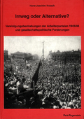 Irrweg oder Alternative? Vereinigungsbestrebungen der Arbeiterparteien 1945/46 und gesellschaftspolitische Forderungen