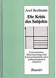 Die Krisis des Subjekts. Cartesianismus, Phänomenologie und Existenzialkritik unter anthropologischen Aspekten