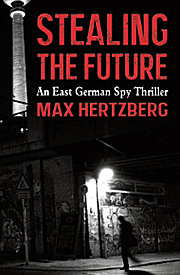 Stealing the future - An east german spy thriller