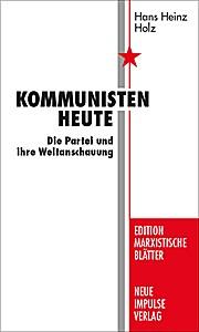 Kommunisten heute: Die Partei und ihre Weltanschauung (Edition Marxistische Blätter)