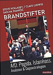 Brandstifter: AfD. Pegida. Islamhass. Analysen & Gegenstrategien