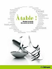 A table ! : Recettes et secrets des cuisines du monde
