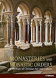 Monasteries and Monastic Orders (Original Edition): 2000 Years of Christian Art and Culture