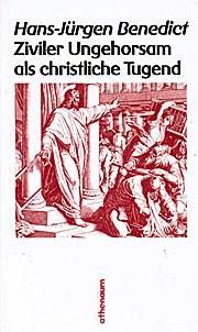 Ziviler Ungehorsam als christliche Tugend