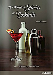 The World Of Spirits And Cocktails: The Ultimate Bar Book