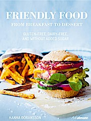 Friendly Food from Breakfast to Dessert: Gluten-free, Dairy-free and Without Added Sugar