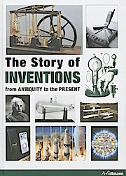 The Story Of Inventions: From Antiquity to the Present