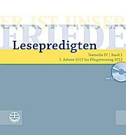 Er ist unser Friede. Lesepredigten Textreihe IV/Bd. 1. 1. Advent 2011 bis Pfingstmontag 2012