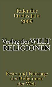 Kalender für das Jahr 2009: Feste und Feiertage der Religionen der Welt