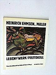 Heinrich Ehmsen. Maler. Lebens-werk-protokoll