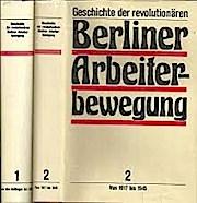 Geschichte der revolutionären Berliner Arbeiterbewegung, 2 Bde.