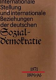 Internationale Stellung und internationale Beziehungen der deutschen Sozialdemokratie 1871-1895/96