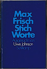 Frisch, Max: Stich-Worte. Ausgesucht von Uwe Johnson. Einmalige Ausg. z. Suhrkamp-Buchwoche im Sept. 1975. Frankfurt, Suhrkamp, 1975. 8°. 251 (2) S. Leinen. Schutzumschl.