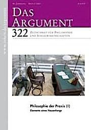 DAS ARGUMENT 322 Heft 2/2017  59. Jahrgang  Philosophie der Praxis. Elemente eines Neuanfangs