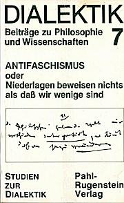 Dialektik 7. Antifaschismus oder Niederlagen beweisen nichts, als daß wir wenige sind