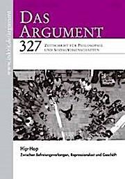 Das Argument 327 : Hip-Hop Zwischen Befreiungsverlangen, Repressionsverlust und Geschäft  Zeitschrift für Philosophie und Sozialwissenschaften