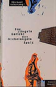 Das Jüngste Gericht des Michelangelo Spatz: Roman