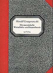 Die marxistische Wirtschafts- und Staatstheorie. Eine umfassende Gesamtdarstellung auf dem Hintergrund der Entwicklung und der Realität des Kapitalismus in Deutschland