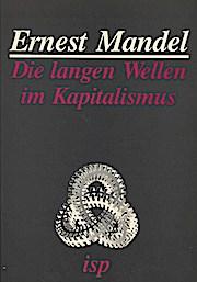 Die langen Wellen im Kapitalismus. Eine marxistische Erklärung