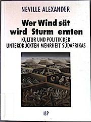 Wer Wind sät, wird Sturm ernten,  Kultur u. Politik d. unterdrückten Mehrheit Südafrikas