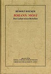 Johann Most: Das Leben eines Rebellen
