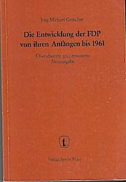 Die Entwicklung der FDP von ihren Anfängen bis 1961 Überarb. und erw. Neuausg.