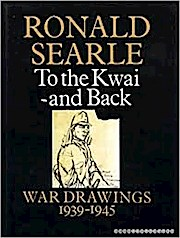 To the Kwai and Back: War Drawings, 1939-45