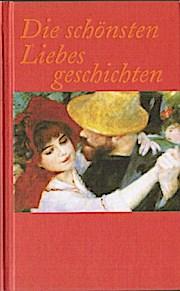 Die schönsten Liebesgeschichten - Ein Lesebuch