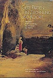 Gute Partien in Zeichnung und Korolit: 300 Jahre Kunstsammlung der Akademie der Künste