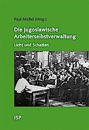 Die jugoslawische Arbeiterselbstverwaltung – Licht und Schatten: Mit Beiträgen von Jean-Arnault Dérens, Paul Michel und Catherine Samary