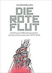 Die Rote Flut: Aufstieg und Niedergang der Dritten Internationale 1919-1943 (Edition Aurora)
