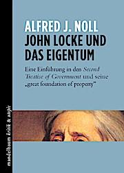 """John Locke und das Eigentum: Eine Einführung in den Second Treatise of Government und seine """"great foundation of property"""""""