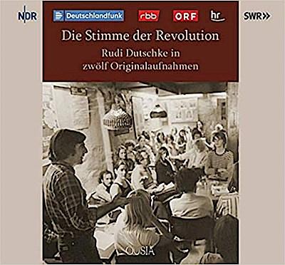 Die Stimme der Revolution: Rudi Dutschke in zwölf Originalaufnahmen