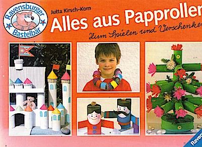 Alles aus Papprollen (Ravensburger Bastelbär)