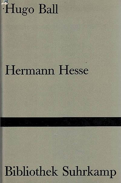 Hermann Hesse : Sein Leben u. sein Werk / Hugo Ball