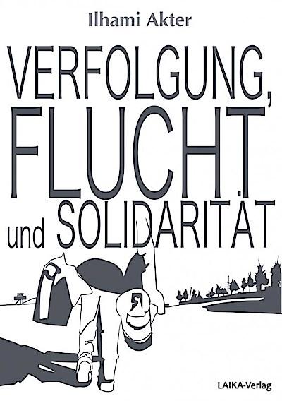 Verfolgung, Flucht und Solidarität